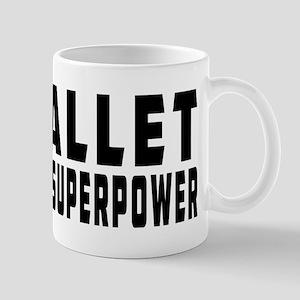 Ballet Dance is my superpower Mug
