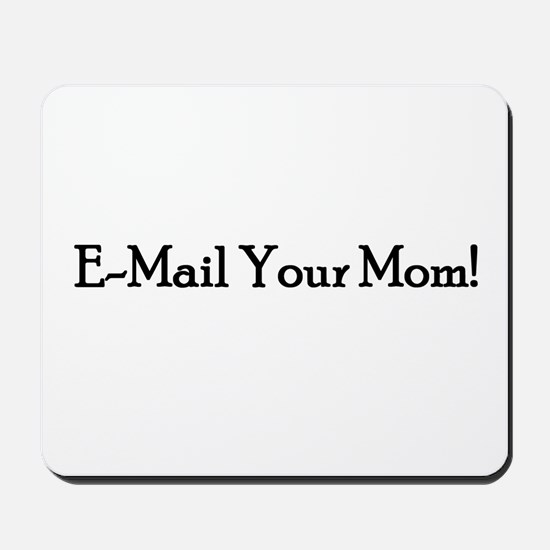 E-Mail Your Mom! Mousepad