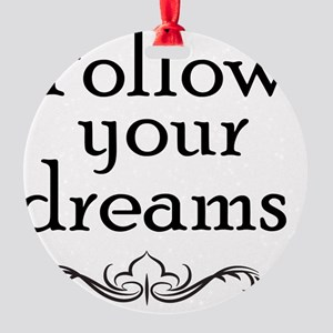 Follow your dreams.  T-Shirt Round Ornament