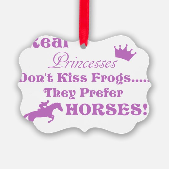 Real Princesses Don't Kiss Frogs Ornament