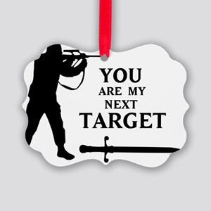 YOU ARE MY NEXT TARGET Picture Ornament