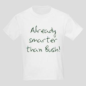Already Smarter Than Bush Kids T-Shirt