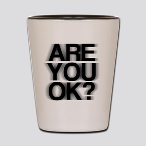 Are You OK? Funny, fuzzy Shot Glass