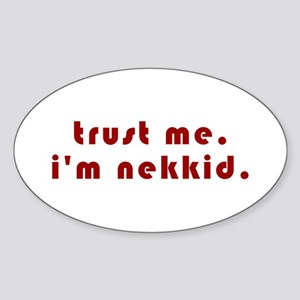 Trust Me I'm Nekkid Oval Sticker