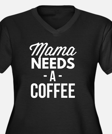 Mama needs a Coffee Plus Size T-Shirt