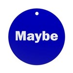 Maybe Ornament (Round)