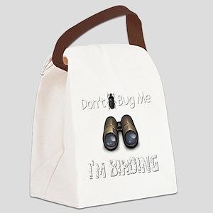 Dont Bug Me Im Birding Birder T-S Canvas Lunch Bag