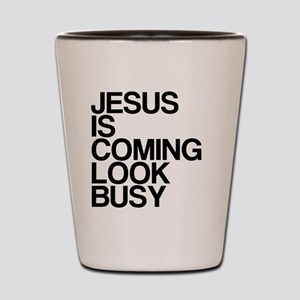 Jesus Is Coming, Look Busy Shot Glass