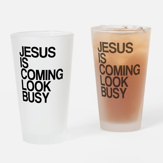 Jesus Is Coming, Look Busy Drinking Glass