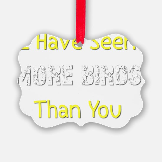 I Have Seen More Birds Than You B Ornament