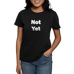 Not Yet Women's Dark T-Shirt
