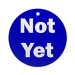 Not Yet Ornament (Round)