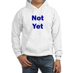 Not Yet Hooded Sweatshirt