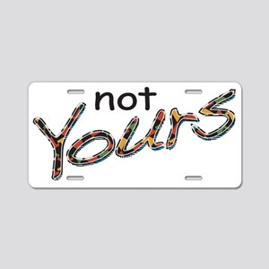 Not Yours Aluminum License Plate
