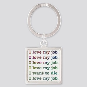 I love my job Square Keychain