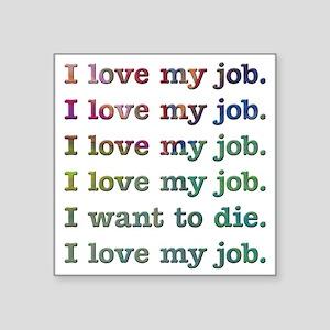 "I love my job Square Sticker 3"" x 3"""
