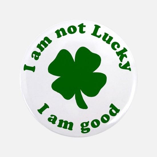 """Not-Lucky-Good 3.5"""" Button"""