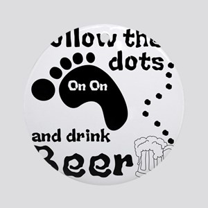 Follow The Dots And Drink Beer Round Ornament