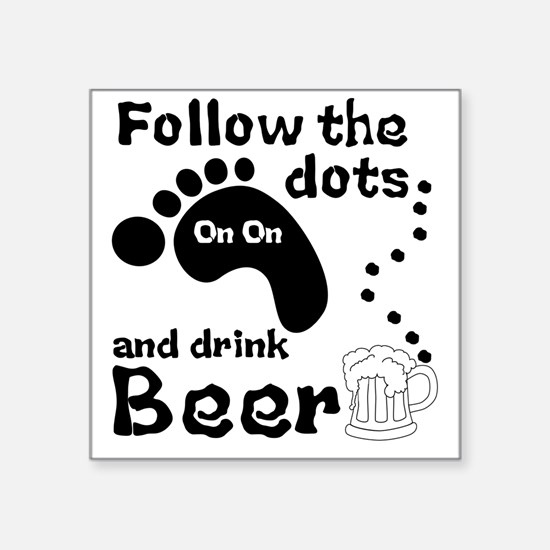 """Follow The Dots And Drink B Square Sticker 3"""" x 3"""""""
