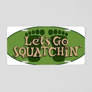 Lets go squatchin stretch Aluminum License Plate