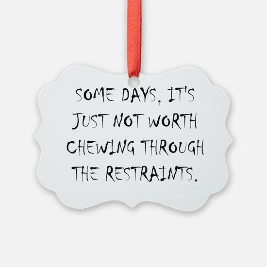 Chew Through Restraints Ornament