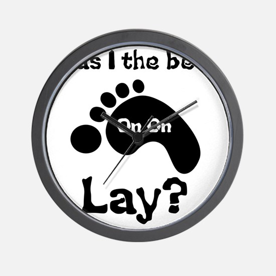 Was I The Best lay? Wall Clock