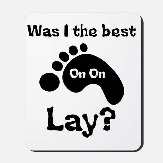 Was I The Best lay? Mousepad