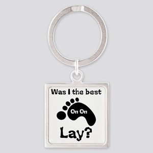 Was I The Best lay? Square Keychain