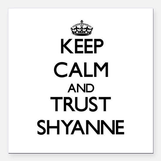 """Keep Calm and trust Shyanne Square Car Magnet 3"""" x"""