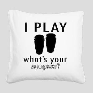 I play Conga Square Canvas Pillow