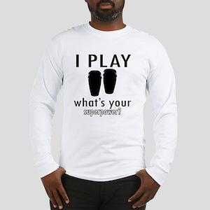 I play Conga Long Sleeve T-Shirt