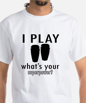 I play Conga White T-Shirt