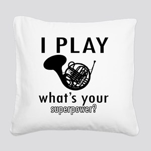 I play French horn Square Canvas Pillow