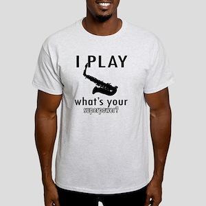 I play Saxophone Light T-Shirt