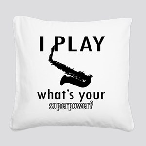 I play Saxophone Square Canvas Pillow