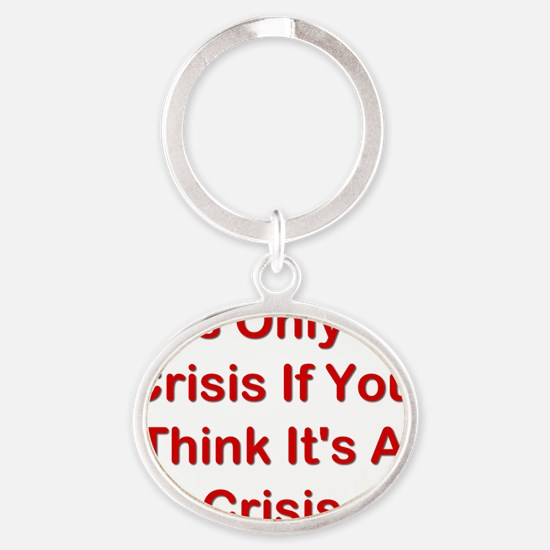 Its Only A Crisis If You Think Its A Oval Keychain