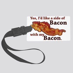 side of bacon Large Luggage Tag