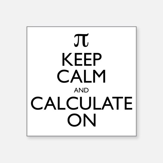 """Keep Calm and Calculate On Square Sticker 3"""" x 3"""""""