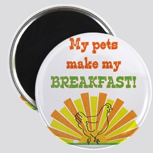 My pets make my breakfast Magnet