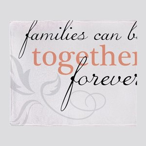 Families Can Be Together Throw Blanket