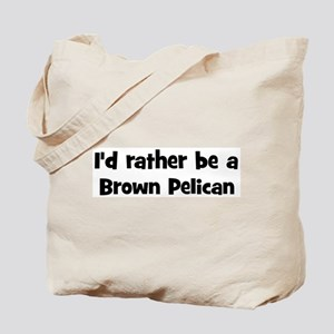 Rather be a Brown Pelican Tote Bag
