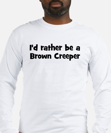 Rather be a Brown Creeper Long Sleeve T-Shirt