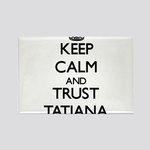 Keep Calm and trust Tatiana Magnets