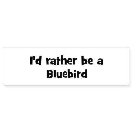 Rather be a Bluebird Bumper Sticker