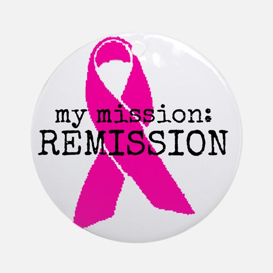 My mission: REMISSION Round Ornament