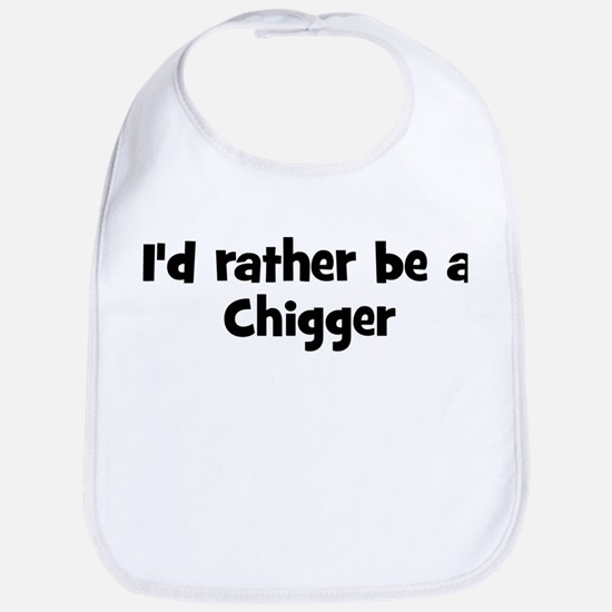 Rather be a Chigger Bib
