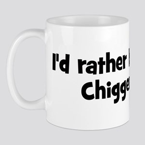 Rather be a Chigger Mug