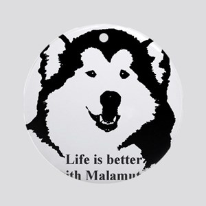 Life is better with Malamutes Round Ornament