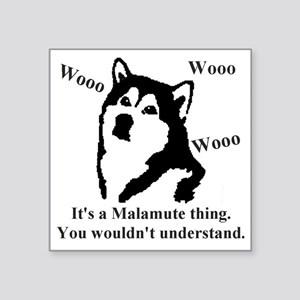 "Its a Malamute Thing.. Square Sticker 3"" x 3"""