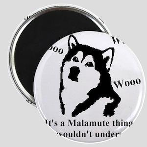Its a Malamute Thing.. Magnet